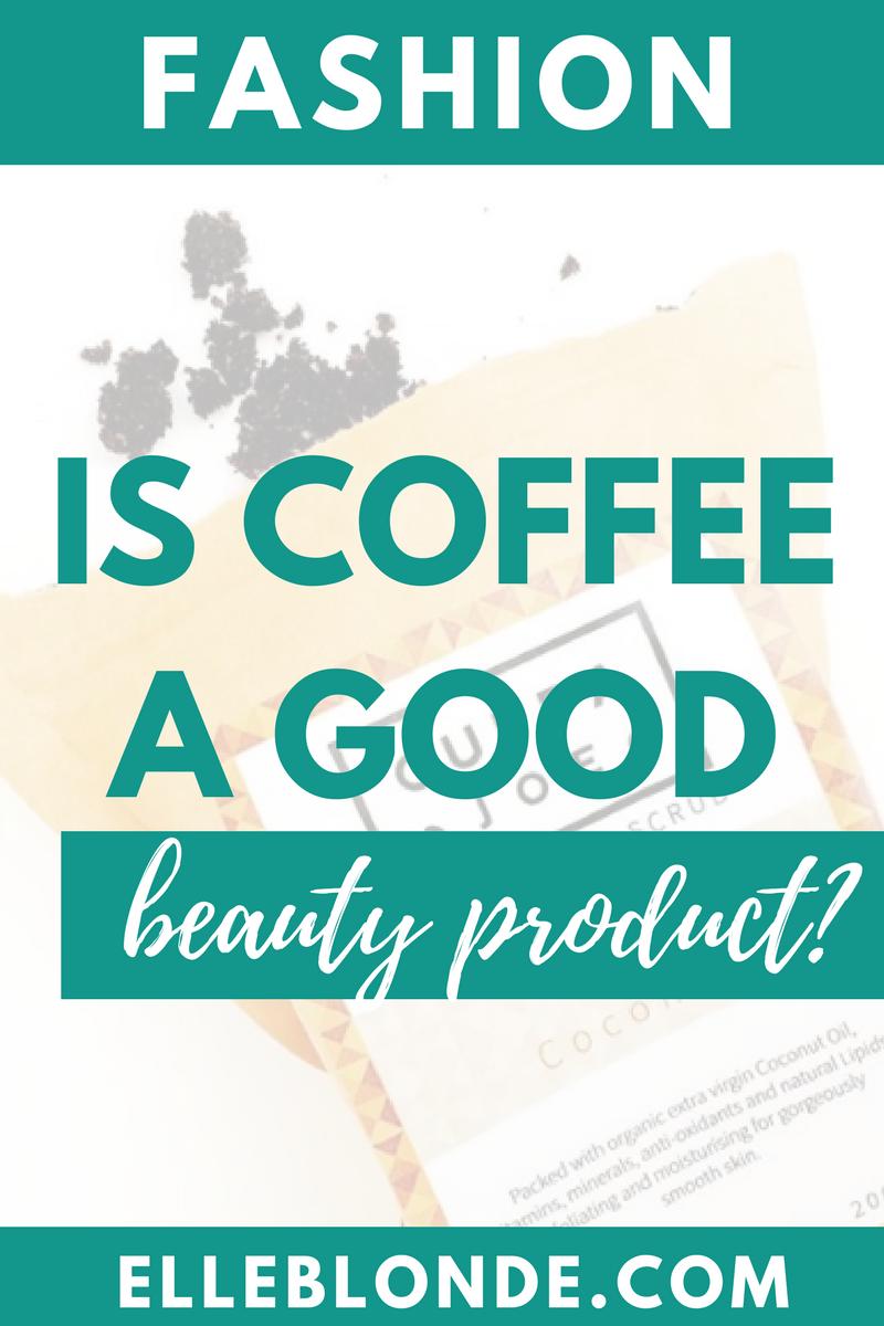 Benefits of using coffee as a scrub   Cuppa Joe Coffee & Coconut Scrub   Elle Blonde Luxury Lifestyle Destination Blog