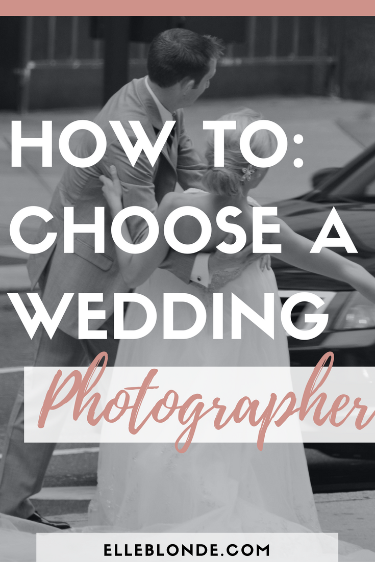 pinterest-graphic-how-to-choose-a-wedding-photographer-elle-blonde-luxury-lifestyle-destination-blog