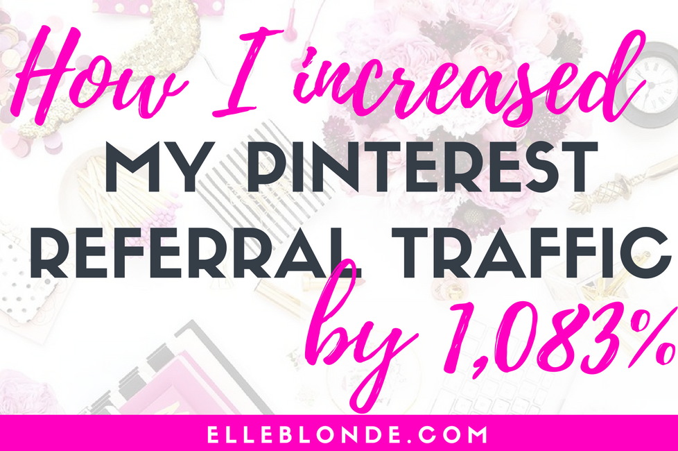Pinterest Tips & Strategy | Find out how I grew my Pinterest referral traffic to my site by over 1,083.33% in one month before using Tailwind | Blogging and business tips | Elle Blonde Luxury Lifestyle Destination Blog