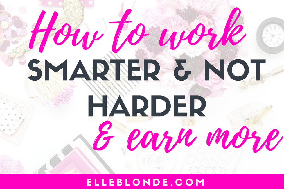 Work Less Make More | Business & Blog Tips | Elle Blonde Luxury Lifestyle Destination Blog