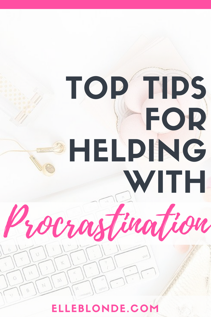 Blogging Tips | How to stop procrastination and work smarter to make money from your blog | Elle Blonde Luxury Lifestyle Destination Blog & Business Coaching