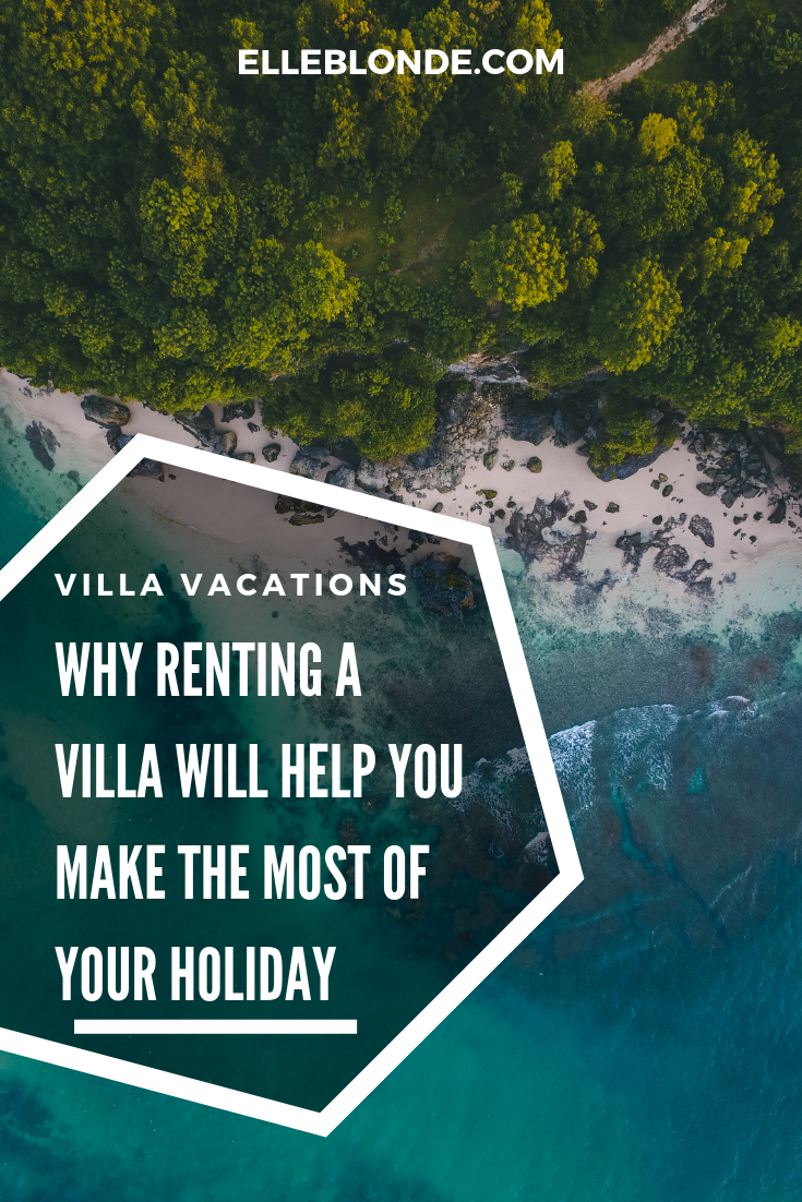 Villa vacations | Why a villa is better than a hotel? | Elle Blonde Luxury Lifestyle Destination Blog