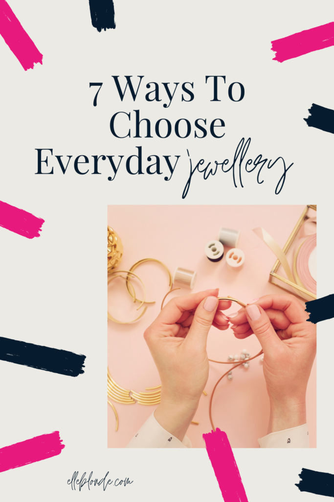 7 tips to choosing everyday jewellery | Fashion Tips | Elle Blonde Luxury Lifestyle Destination Blog