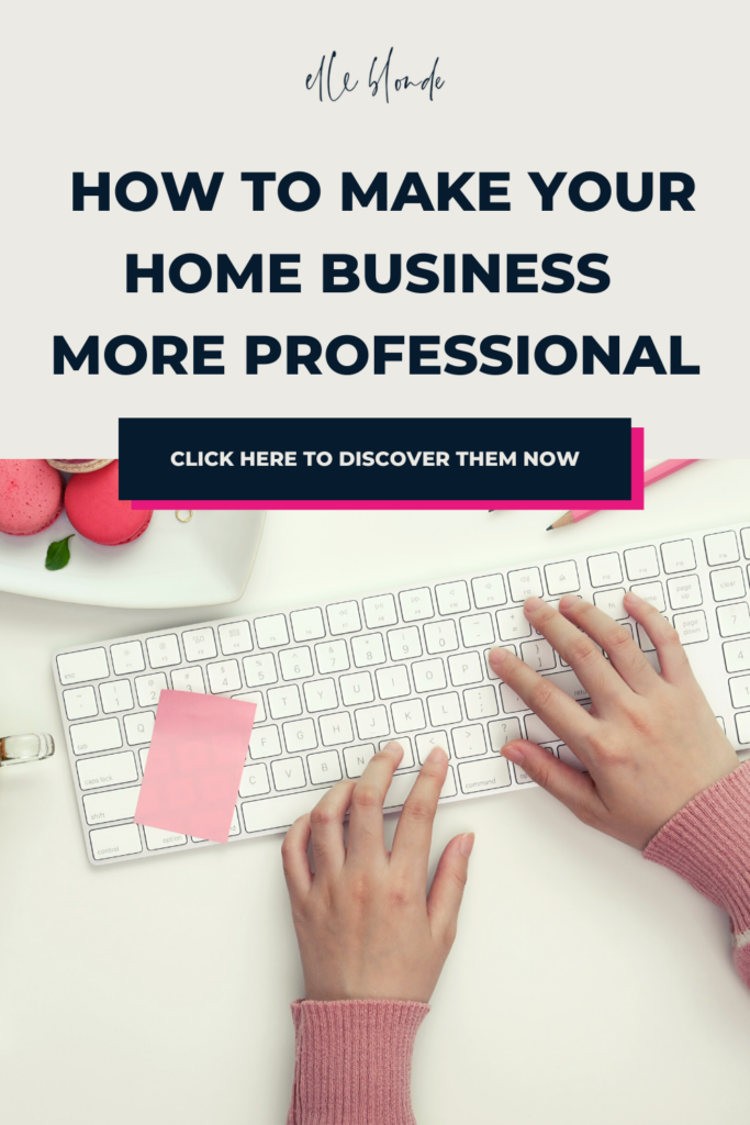 4Ways To Make Your Home Business Look More Professional | Business Tips& Advice | Elle Blonde Luxury Lifestyle Destination Blog