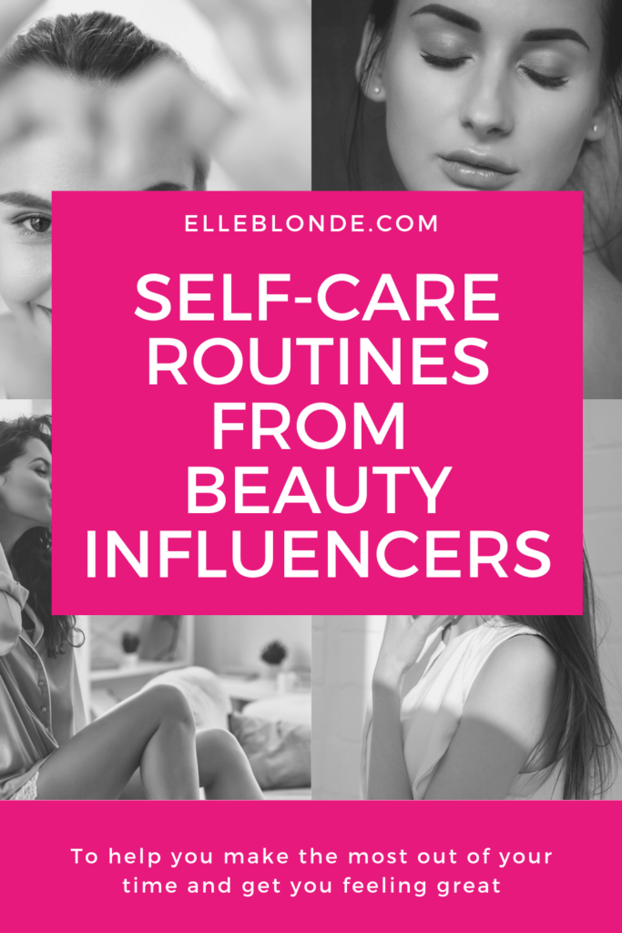 The top self-care routines to try from beauty influencers | Beauty guides & tips | Elle Blonde Luxury Lifestyle Destination Blog