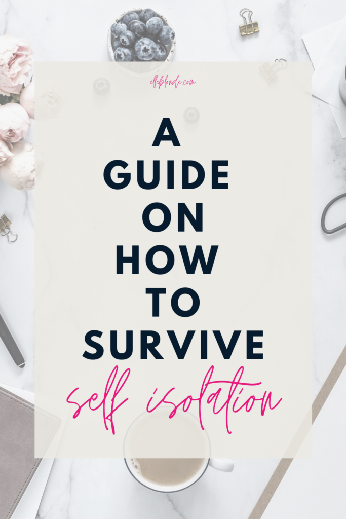 A guide to surviving self-isolation | Elle Blonde Luxury Lifestyle Destination Blog