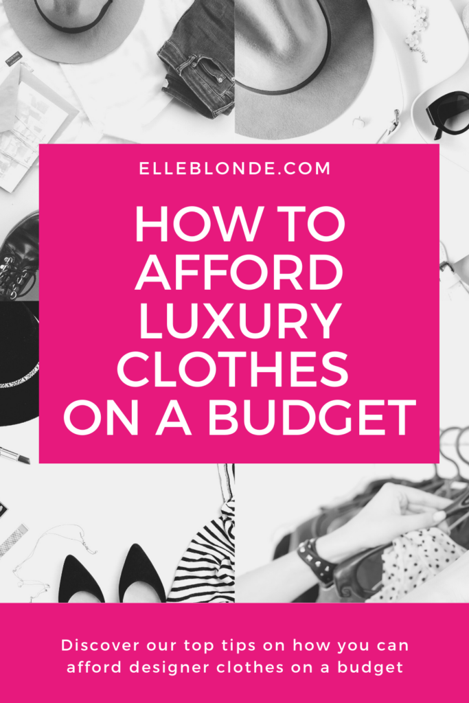 How To Afford Luxury Clothes On A Budget | Fashion Tips | Elle Blonde Luxury Lifestyle Destination Blog