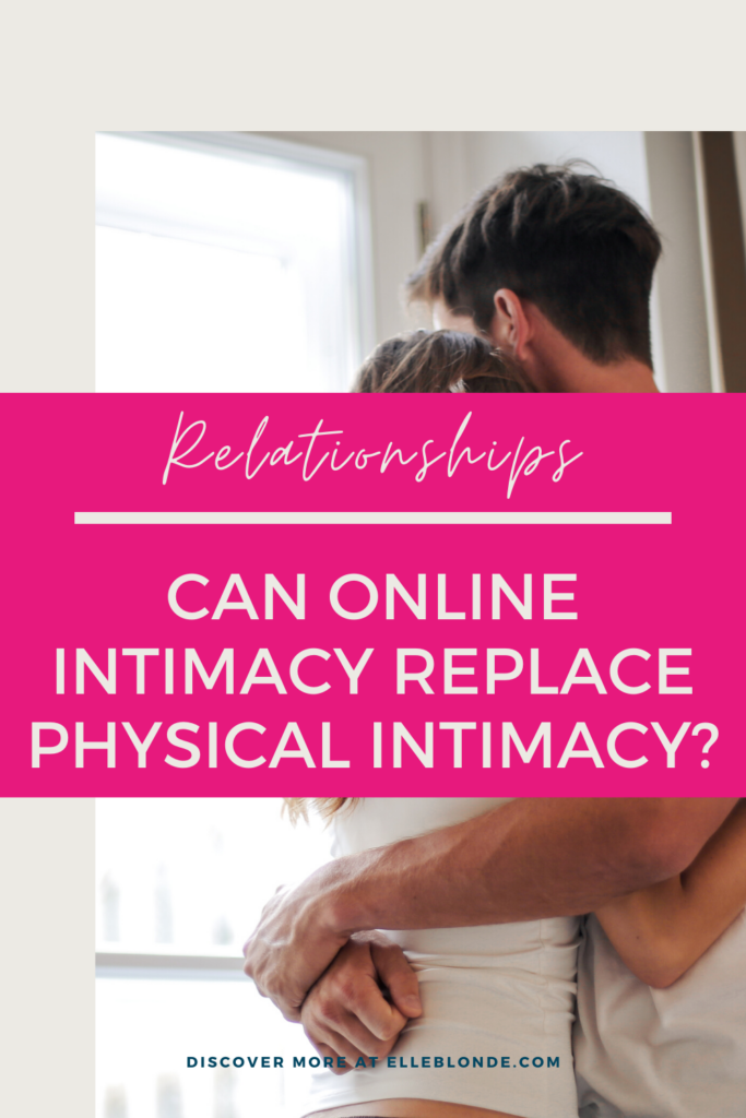 Can online intimacy replace physical intimacy? We look at online dating   Elle Blonde Luxury Lifestyle Destination Blog
