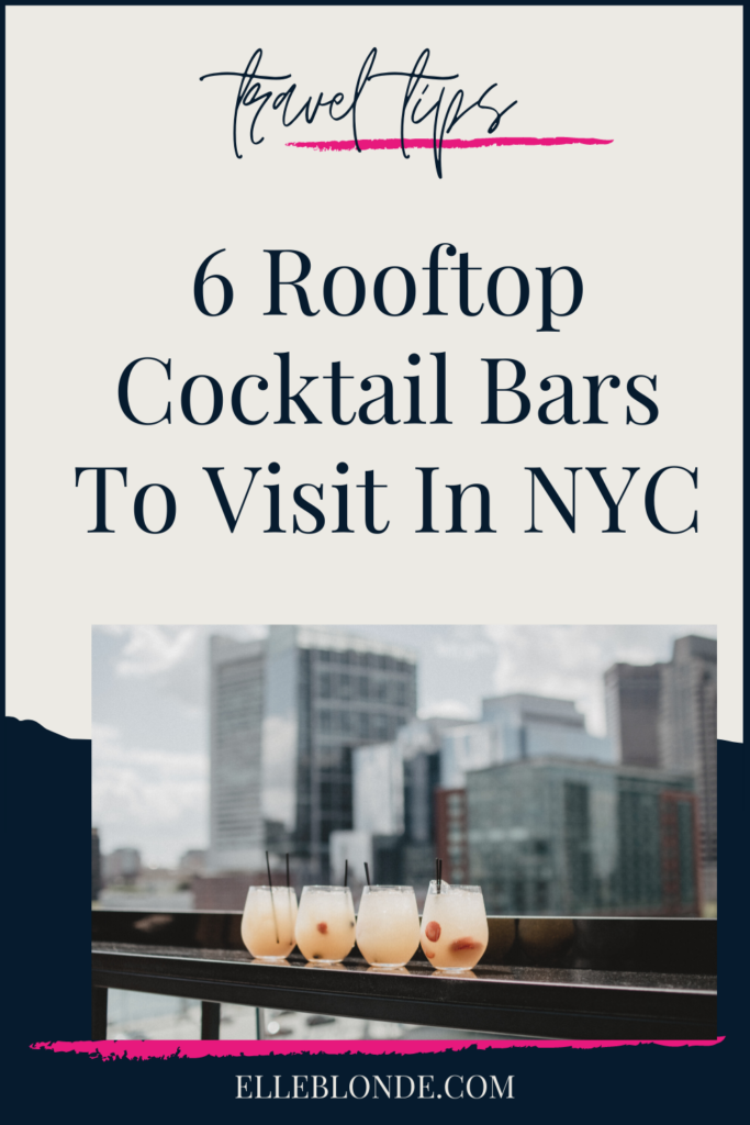 6 Rooftop Cocktail Bars You Must Visit In New York | NYC Travel Tips | Elle Blonde Luxury Lifestyle Destination Blog