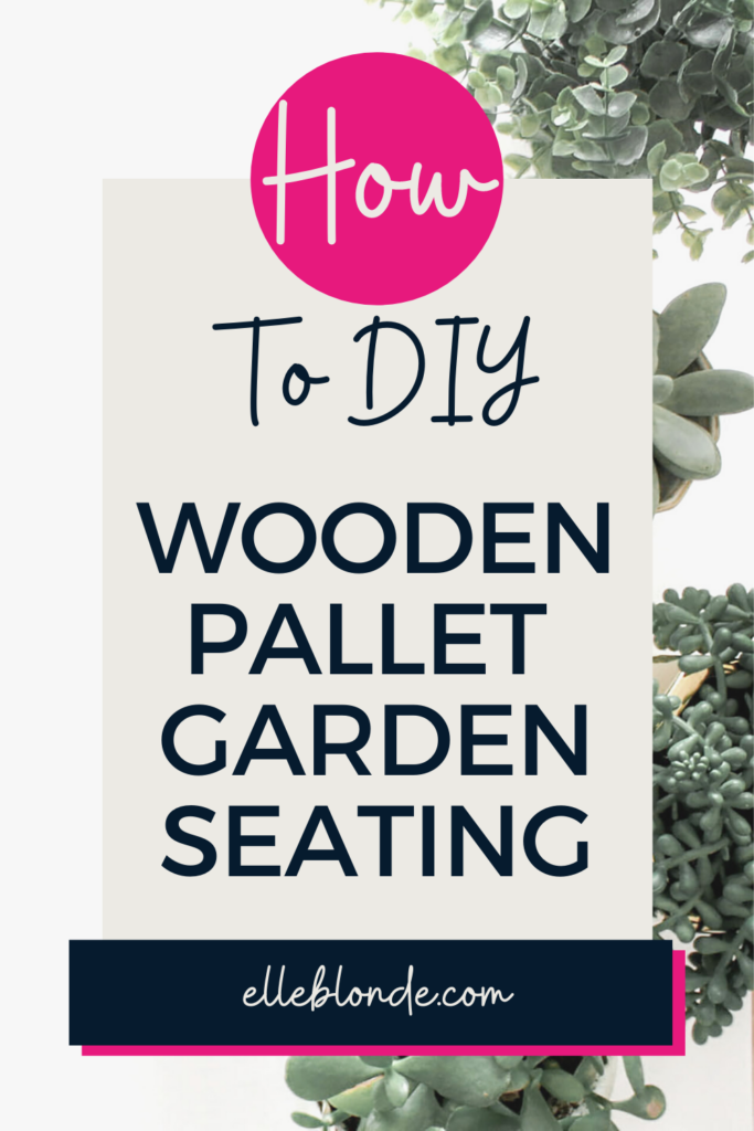 How To DIY Upcycle Pallet Garden Seating | Home Interiors | Elle Blonde Luxury Lifestyle Destination Blog