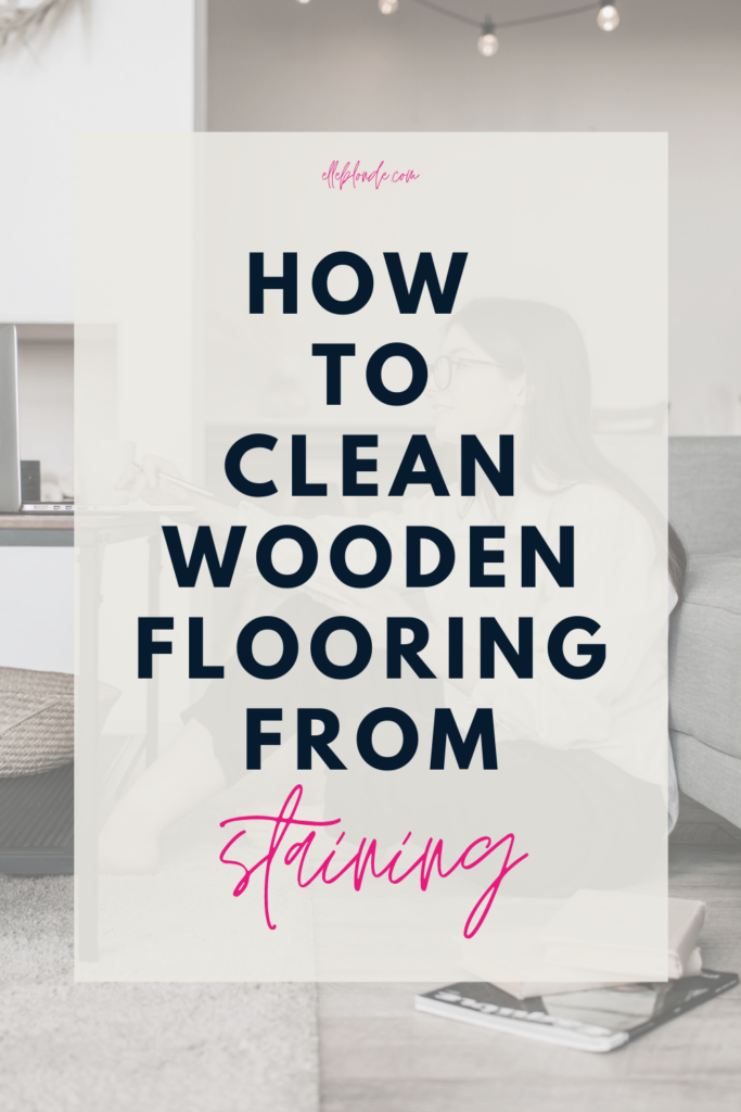 How to clean engineered wooden flooring from staining? | Home cleaning hacks and tips | Elle Blonde Luxury Lifestyle Destination Blog