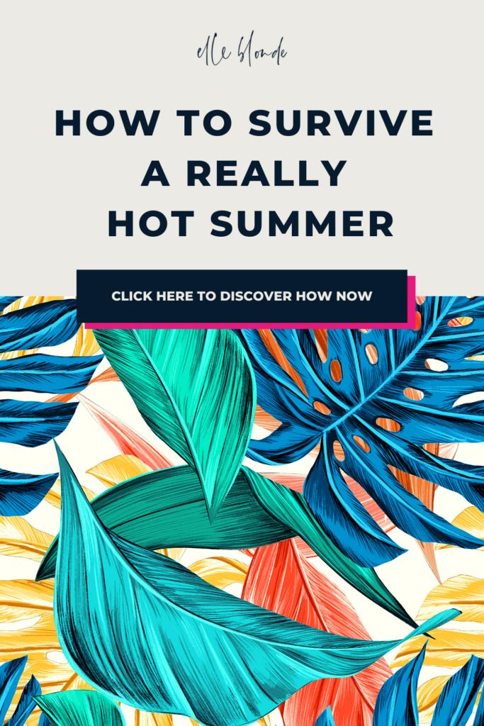 How to survive a hot summer | Travel tips | Elle Blonde Luxury Lifestyle Destination Blog