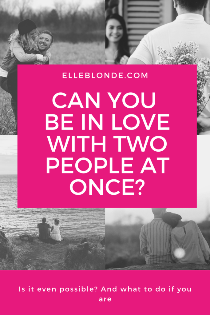 Can you be in love with 2 people at once?   Relationships   Elle Blonde Luxury Lifestyle Destination Blog